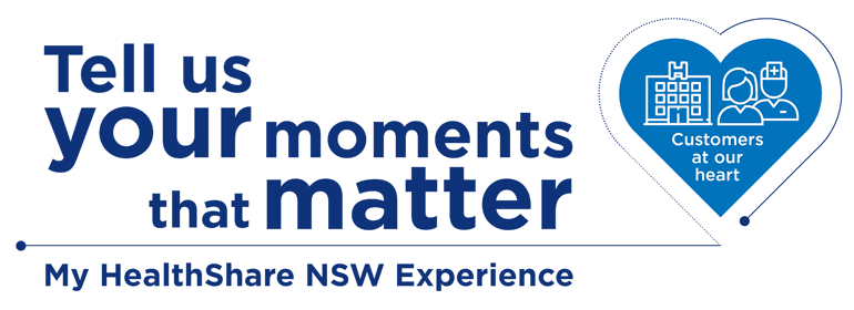 Tell us your moments that matter - My HealthShare NSW Experience - Customers at our heart
